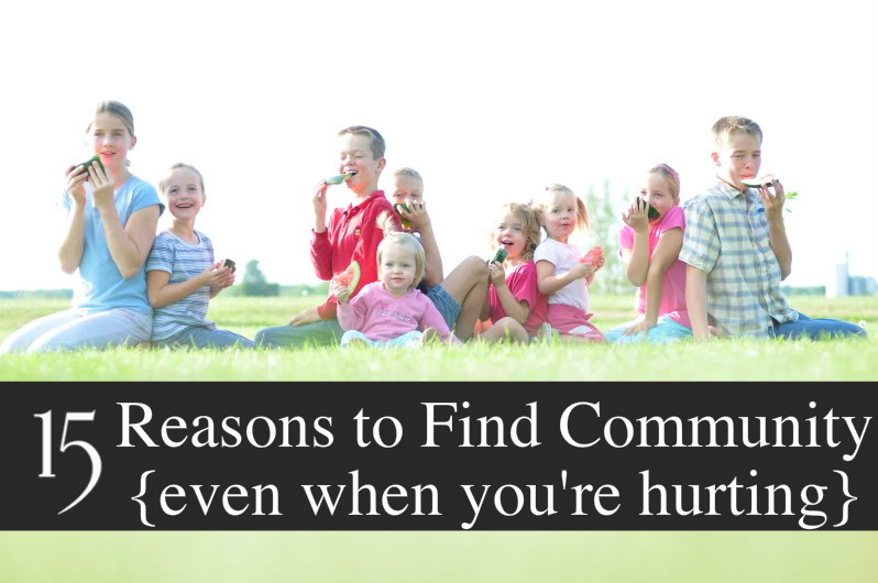 15 Reasons Why Community is Important .... {Even if You've Been Hurt}