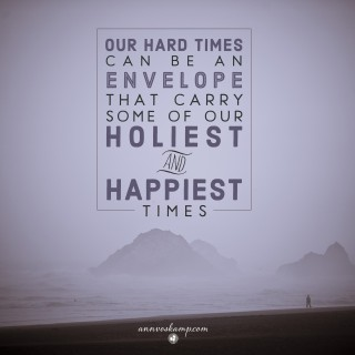 Our Hard Times Can Be an Envelope