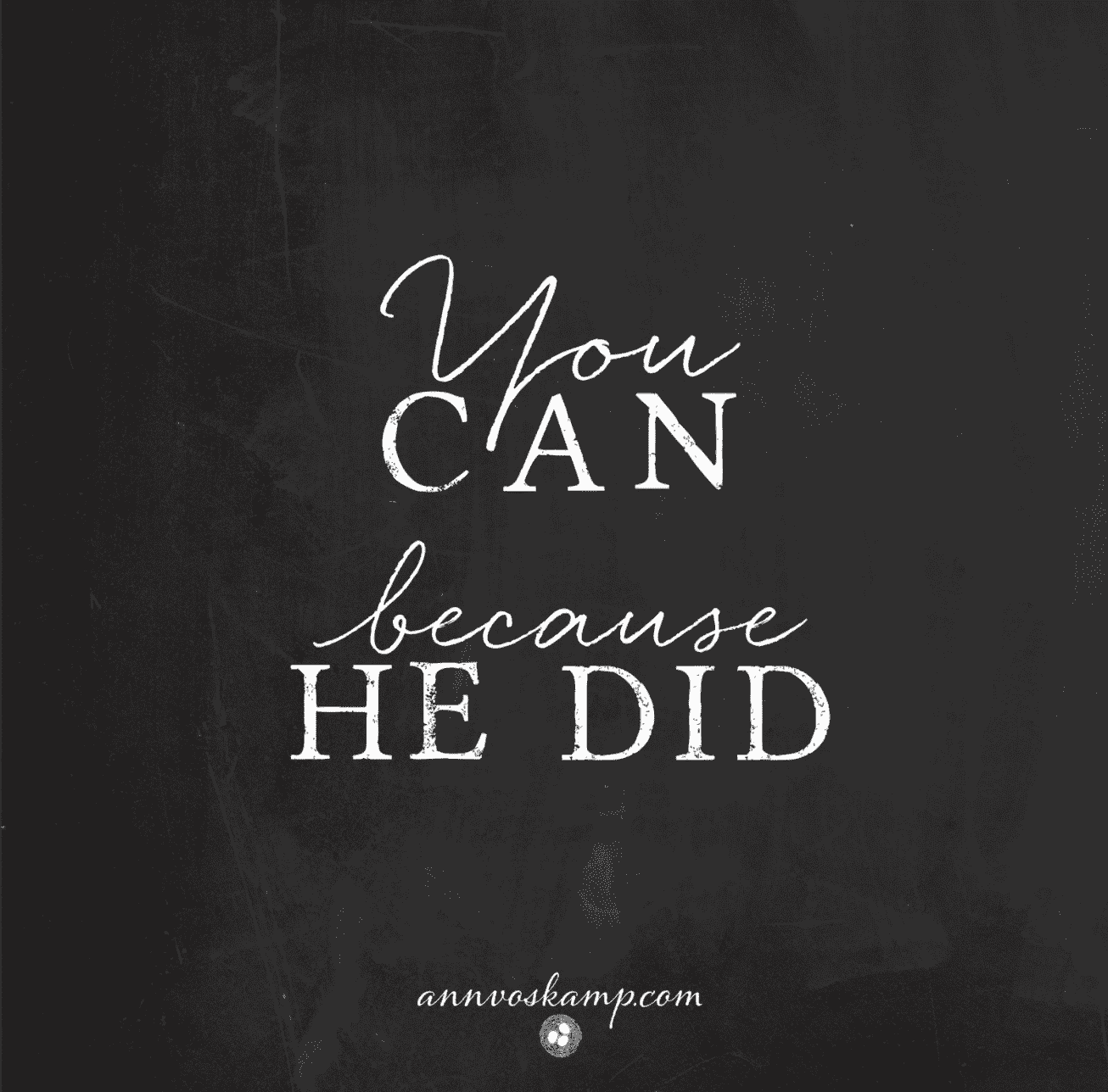 You Can Because He Did