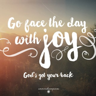 Go Face the Day With Joy
