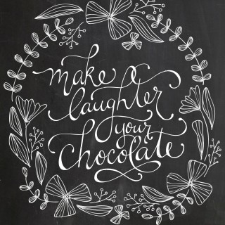 Make Laughter Your Chocolate