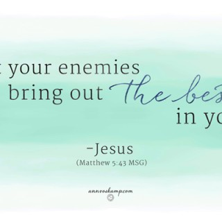 Let Your Enemies Bring Out the Best in You