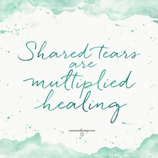 Shared Tears Are Multiplied Healing