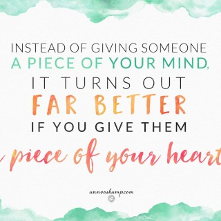 Instead of giving someone a piece of your mind