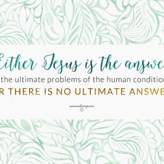 Either Jesus is the answer
