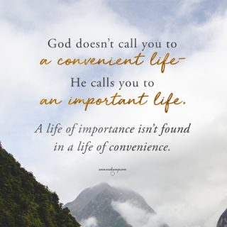 God doesn't call you to a convenient life