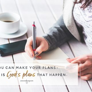 You can make your plans but it's Gods