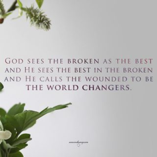 God sees the broken as the best