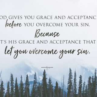 God gives you grace and acceptance