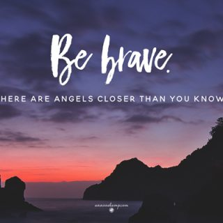 Be brave – there are angels