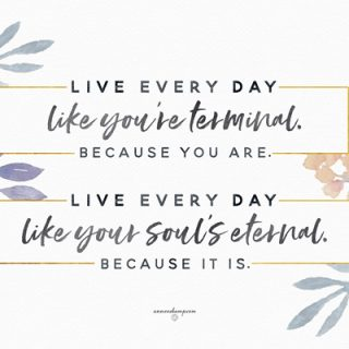 Live every day like you're