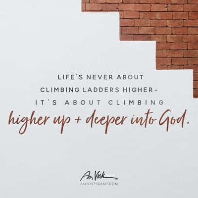 Life's never about climbing ladders