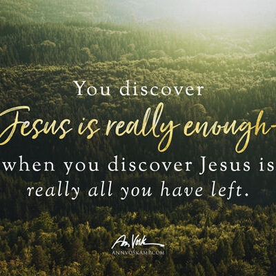 You discover Jesus is really enough