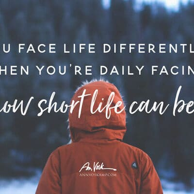 You face life differently