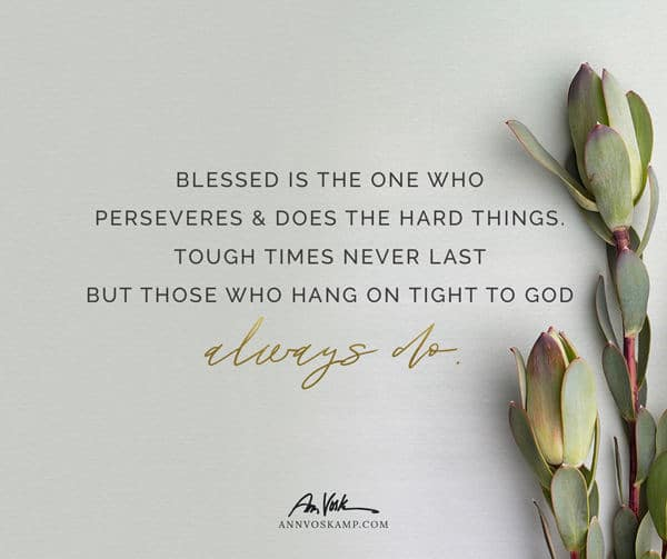 Blessed is the one who perseveres and does the hard things
