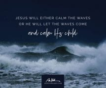 Jesus will either calm the waves or calm His child