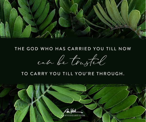 The God who has carried you till now
