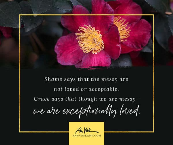 Grace says that though we are messy we are exceptionally loved