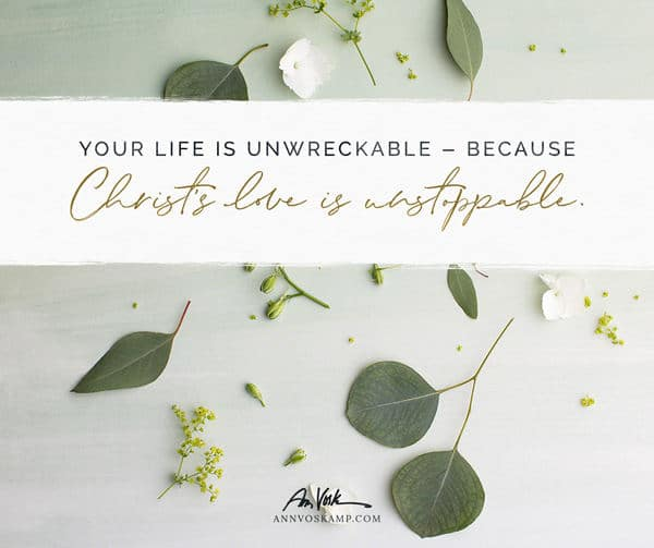 Your Life is Unwreckable because Christ's Love is Unstoppable
