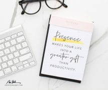 Presence makes your life into a greater gift