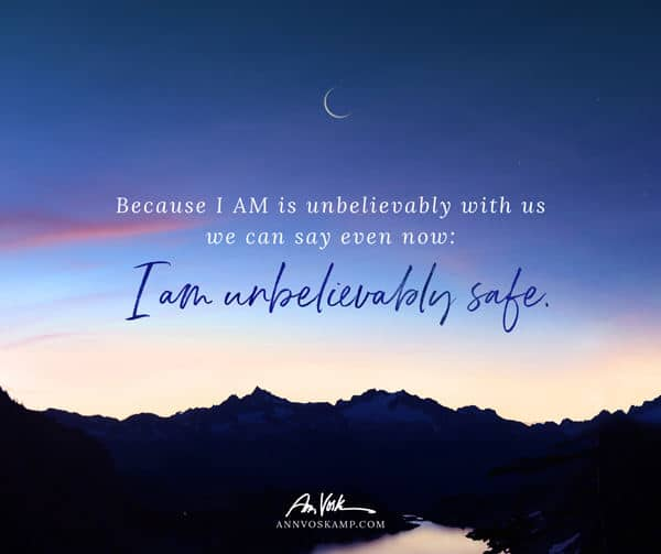 Because I AM is unbelievably with us