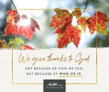 We give thanks because of who He is