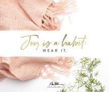 Joy is a habit: wear it