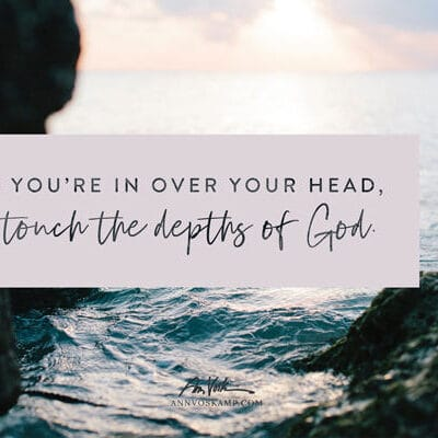 When you're in over your head, you touch the depths of God