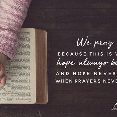 We pray because this is where hope always begins