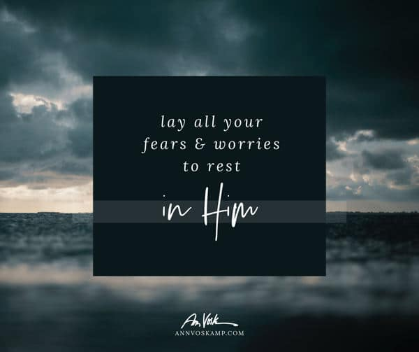 Lay all your fears and worries to rest in Him