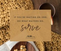 If you're waiting on God, do what waiters do: serve