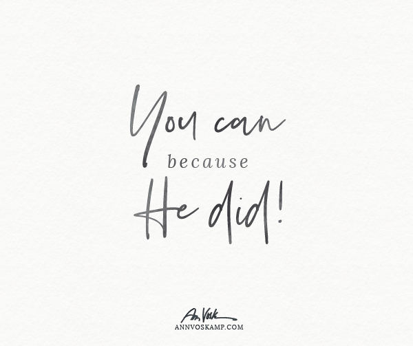 You can because He did!