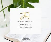 Joy is the Practice of Breathing in God's Presence