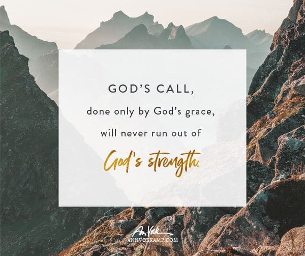 God's Call Done by God's Grace will Never Run Out of God's Strength