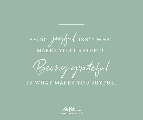 Being Grateful is What Makes You Joyful