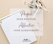People Over Position. Affection Over Achievement.
