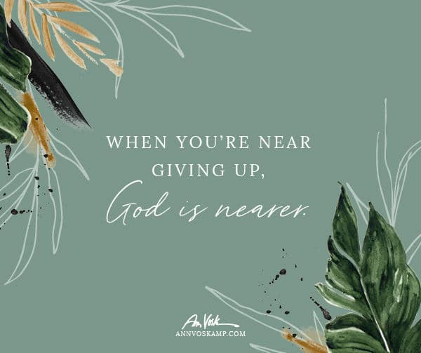 When You're Near Giving Up, God is Nearer