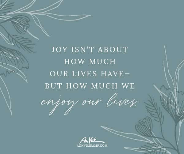 Joy isn't about how much our lives have