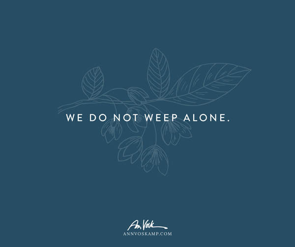 We do not weep alone