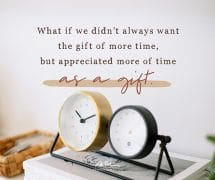 …appreciate more of time as a gift