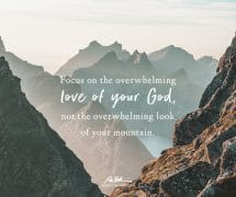 Focus on the overwhelming love of your God